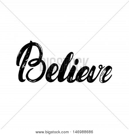 Believe hand written calligraphy lettering for poster or card. Brush ink illustration. Isolated on white background. Believe card or poster. Vector illustration.