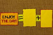 Conceptual Hand Writing Showing Enjoy The Day Motivational Call. Business Photo Showcasing Enjoyment poster