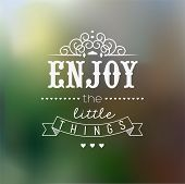 stock photo of saying  - Enjoy The Little Things Quote Typographical Background - JPG