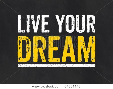Blackboard with the text Live your Dream