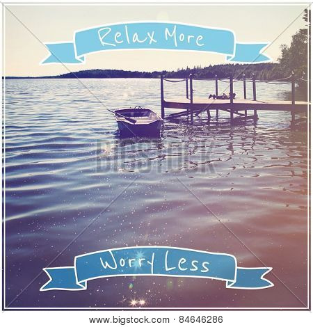 Quote - Relax more.  Worry less