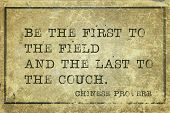 image of proverb  - Be the first to the field and the last to the couch  - JPG