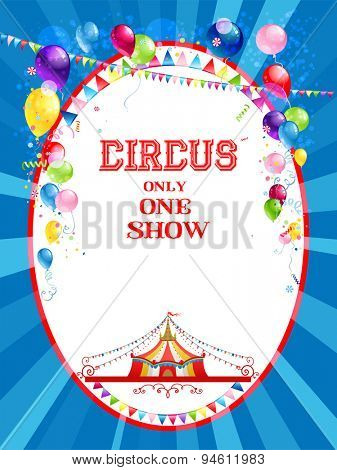Circus poster with balloons for advertising, leaflet, cards, invitation and so on. Copy space.