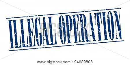 Illegal Operation Blue Grunge Vintage Stamp Isolated On White Background