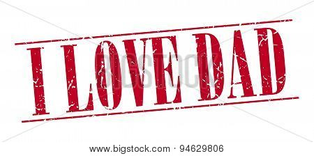 I Love Dad Red Grunge Vintage Stamp Isolated On White Background