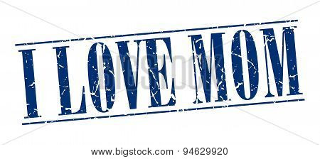 I Love Mom Blue Grunge Vintage Stamp Isolated On White Background