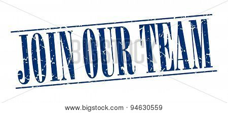 Join Our Team Blue Grunge Vintage Stamp Isolated On White Background