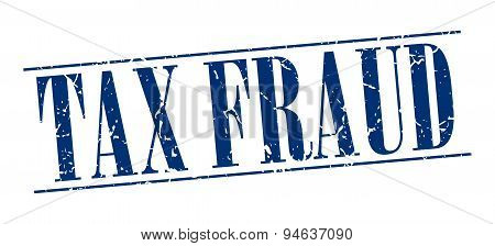 Tax Fraud Blue Grunge Vintage Stamp Isolated On White Background