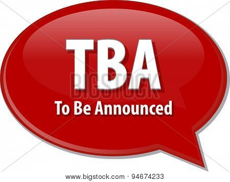 word speech bubble illustration of business acronym term TBA To Be Announced
