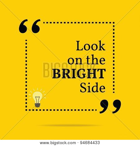 Inspirational Motivational Quote. Look On The Bright Side.