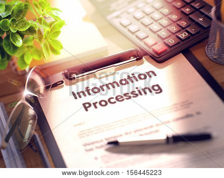 Information Processing. Business Concept on Clipboard. Composition with Clipboard, Calculator, Glasses, Green Flower and Office Supplies on Office Desk. 3d Rendering. Blurred Illustration.