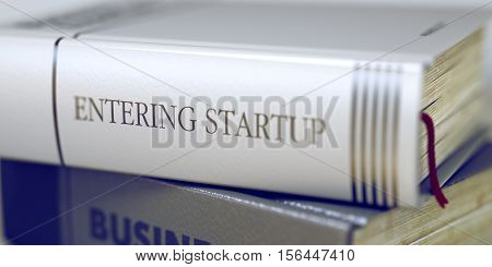 Book in the Pile with the Title on the Spine Entering Startup. Entering Startup Concept on Book Title. Toned Image with Selective focus. 3D Illustration.