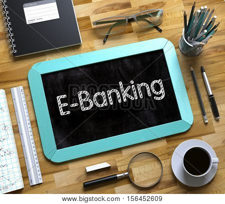 E-Banking Concept on Small Chalkboard. Mint Small Chalkboard with Handwritten Business Concept - E-Banking - on Office Desk and Other Office Supplies Around. Top View. 3d Rendering.
