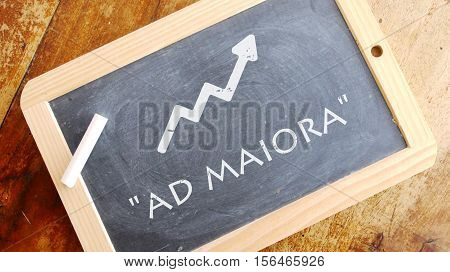 Ad maiora. A Latin phrase meaning Towards greater things