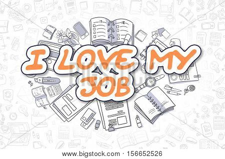 I Love My Job - Sketch Business Illustration. Orange Hand Drawn Word I Love My Job Surrounded by Stationery. Cartoon Design Elements.