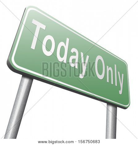 today only sign limited and exclusive time offer road sign 3D illustration, isolated, on white