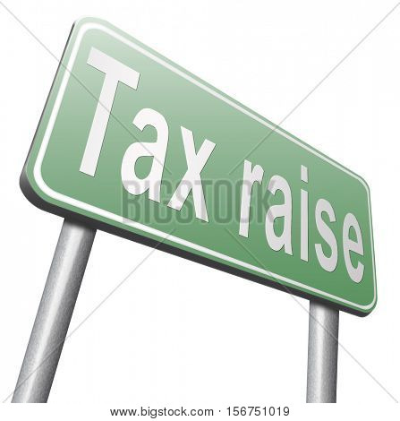 Tax raise raising or increase taxes rising costs. Billboard road sign isolated on white background.