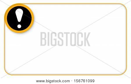 Yellow frame for your text and exclamation mark