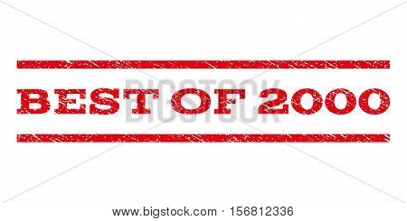 Best Of 2000 watermark stamp. Text caption between parallel lines with grunge design style. Rubber seal stamp with dust texture. Vector red color ink imprint on a white background.