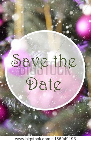 English Text Save The Date. Vertical Christmas Tree With Rose Quartz Balls. Close Up Or Macro View. Christmas Card For Seasons Greetings. Snowflakes For Winter Atmosphere.