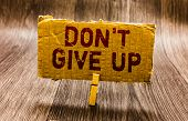 Conceptual Hand Writing Showing Don T Not Give Up. Business Photo Text Determined Persevering Contin poster