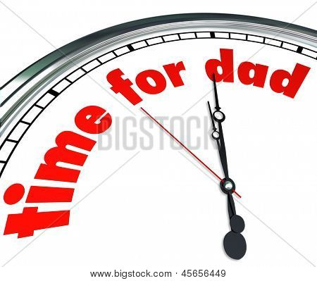 The words Time for Dad on a clock face to illustrate Father's Day or a special date or holiday to appreciate and honor fatherhood and family values