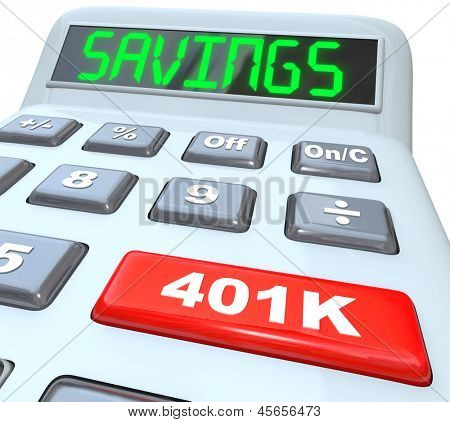 The word Savings on a calculator and 401K on a red button to illustrate financial security and building or investing in a nest-egg of money for the future