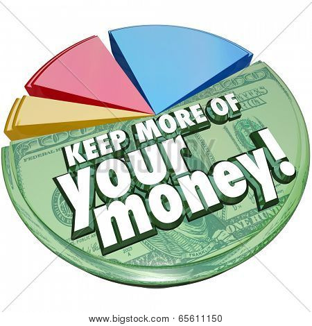 Keep More of Your Money words pie chart portion percent taxes, fees, charges costs