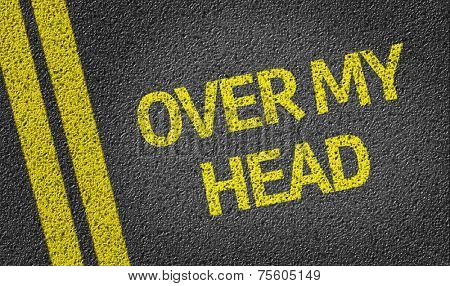 Over my Head written on the road