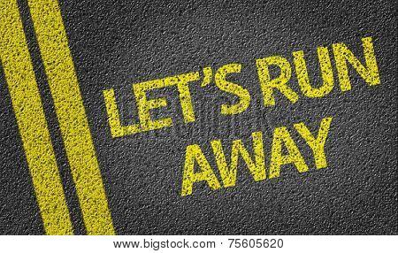 Let's Run Away written on the road