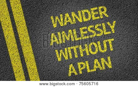 Wander Aimlessly Without a Plan written on the road
