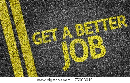 Get a Better Job written on the road