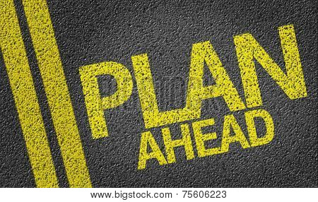 Plan Ahead written on the road