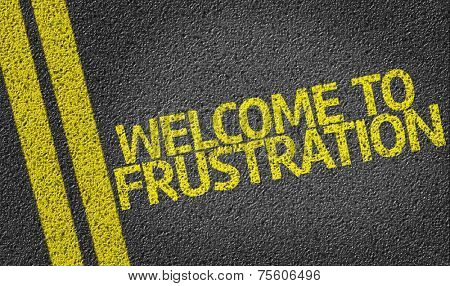 Welcome to Frustration written on the road