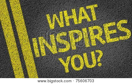 What Inspires You? written on the road