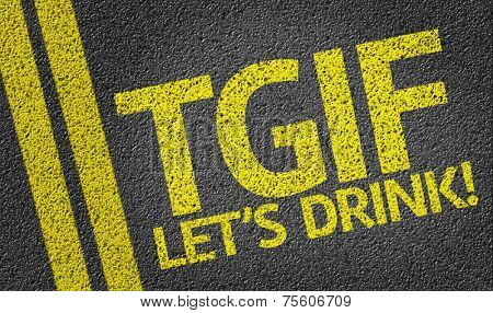 TGIF Let's Drink written on the road
