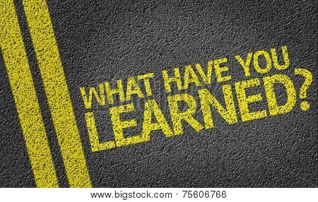 What have you Learned? written on the road