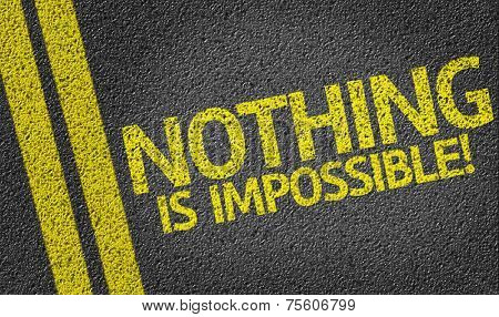 Nothing is Impossible! written on the road