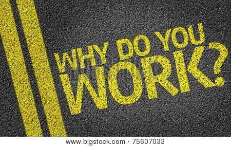 Why do you Work? written on the road