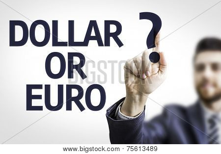 Business man pointing to transparent board with text: Dollar or Euro?