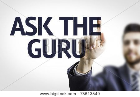 Business man pointing to transparent board with text: Ask the Guru