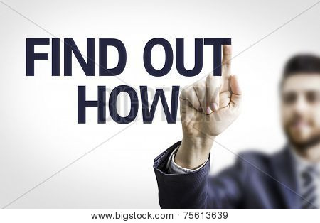 Business man pointing to transparent board with text: Find Out How
