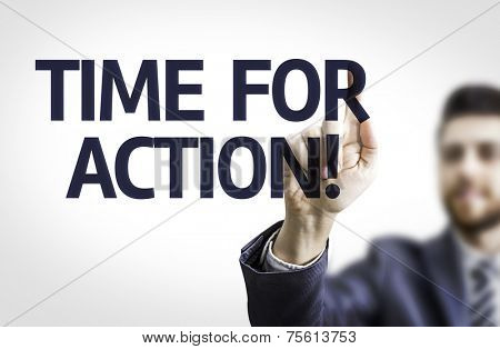 Business man pointing to transparent board with text: Time For Action