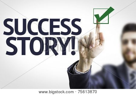 Business man pointing to transparent board with text: Success Story!