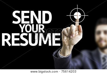 Business man pointing to black board with text: Send Your Resume