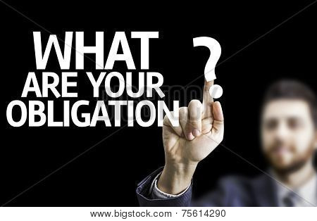 Business man pointing to black board with text: What are Your Obligation?