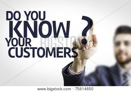 Business man pointing to transparent board with text: Do you Know your Customers?