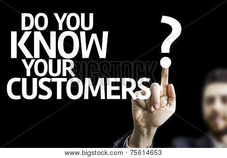 Business man pointing to black board with text: Do you Know your Customers?