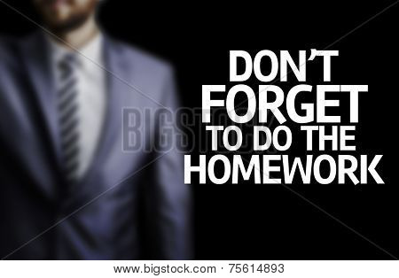 Don't Forget to Do the Homework written on a board with a business man on background