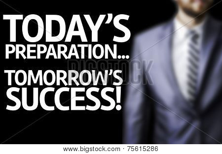 Today's Preparation...Tomorrow's Success written on a board with a business man on background